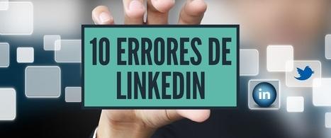 10 Errores en Linkedin que te hacen parecer poco profesional | Pedalogica: educación y TIC | Scoop.it