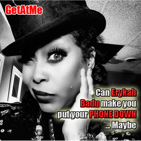GetAtMe Can Erykah Badu make you put you PHONE DOWN?.... New single | GetAtMe | Scoop.it