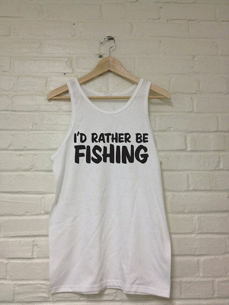 I'd Rather Be FISHING Tank Top Shirt Unisex   Mindfulwear Collection   Scoop.it