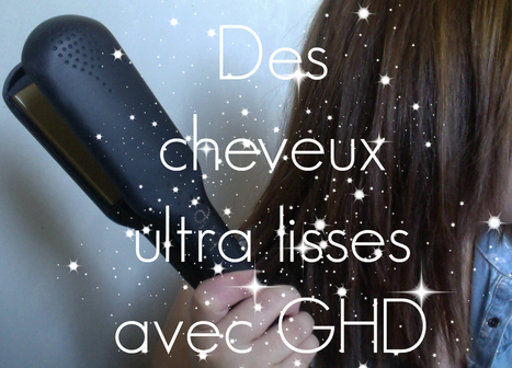 Des cheveux ultra lisses avec GHD ! | LesJoliesChosesDeLola | Scoop.it