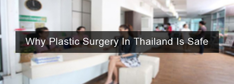Why Plastic Surgery In Thailand Is Safe | cosmeticsurgery | Scoop.it