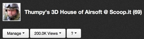 200 THOUSAND VIEWS at Thumpy's 3D House of Airsoft @ Scoop.it   CiviAirsoft   Scoop.it