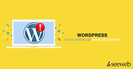 Se li conosci li eviti: gli errori Wordpress più comuni | seeweb | Scoop.it