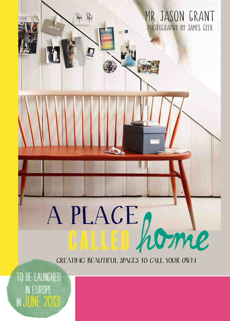 Happy Interior Blog: Exclusive Book Preview: 'A Place Called Home' By Mr. Jason Grant | Interior Design & Decoration | Scoop.it