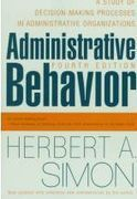Administrative Behavior: A Study Of Decision-Making Processes In Administrative Organisation Herbert A. Simon | Bounded Rationality and Beyond | Scoop.it