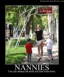 Nannies Hired by Dad | Demotivational Posters | Scoop.it