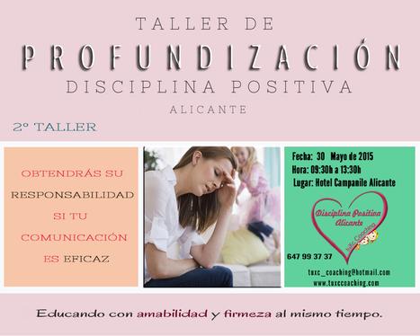 Taller de PROFUNDIZACIÓN I Disciplina Positiva en Alicante. #tuxccoaching #educadiferente 30 Mayo de 2015 | La educación del futuro | Scoop.it