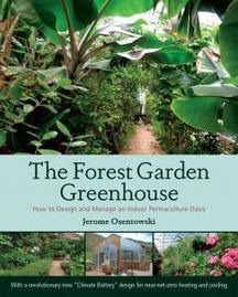 Chelsea Green Publishing - The Forest Garden Greenhouse | Permaculture, Horticulture, Homesteading, Bio-Remediation, & Green Tech | Scoop.it