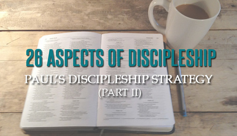 26 Aspects of Discipleship - Paul's Discipleship Strategy (Part II) - The Malphurs Group | eLearning Church | Scoop.it