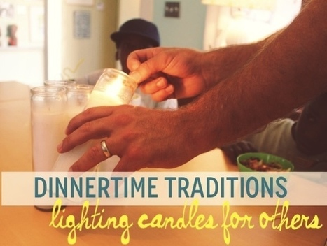 Rage Against the Minivan: Family Dinner Traditions: Lighting candles for others   Spiritual   Scoop.it