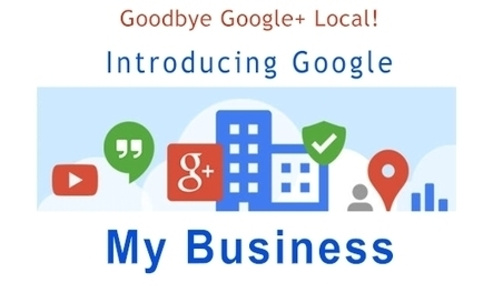 BREAKING: Huge Google Update: Google My Business Launching Now! Goodbye Google+ Local!   Google+ Local Search, Google Places, Google Maps   Scoop.it