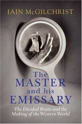 The Master and His Emissary: The Divided Brain and the Making of the Western World | Consciousness | Scoop.it