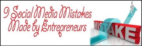 9 Social Media Mistakes Made by Entrepreneurs | e-commerce & social media | Scoop.it