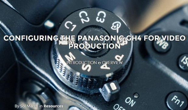 Suggestion of Motion Begins Series on Setting Up Your Panasonic GH4 for Video
