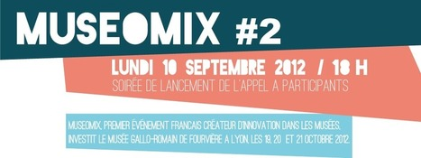 Museomix : Soirée de lancement à Lyon de l'appel à participation 2012 | innovation valeur | Scoop.it