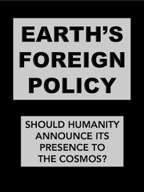 """Earth's """"Foreign Policy"""": Should Humanity Announce its Presence to the Cosmos? 