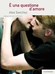 E' solo una questione d'amore - Alex Sanchez   Libri Gay   Scoop.it