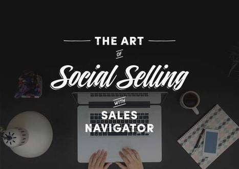 The Art of Social Selling with Sales Navigator | Social Selling:  with a focus on building business relationships online | Scoop.it