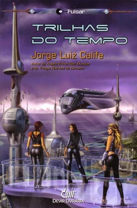 Almanaque da Arte Fantástica Brasileira: Trilhas do tempo, Jorge Luiz Calife | Ficção científica literária | Scoop.it
