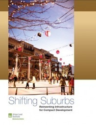 Shifting Suburbs: Reinventing Infrastructure for Compact Development | The Nomad | Scoop.it
