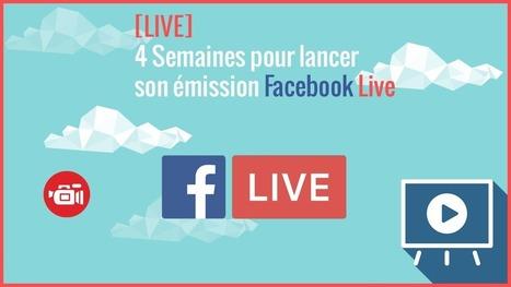 4 semaines pour lancer son émission Facebook Live à partir du 3 octobre à 17h00 | Community management formation | Scoop.it