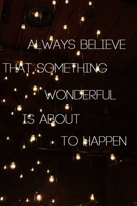 Thought Of The Day: Always Believe That Something Wonderful Is…   Life @ Work   Scoop.it
