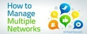 How to Manage Multiple Networks - Peg Fitzpatrick - On Track Tips | Social Media and Marketing | Scoop.it