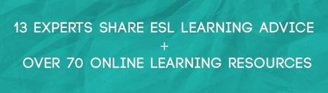 13 Experts Share ESL Learning Advice + Over 70 Online Resources | 21st Century TESOL Resources | Scoop.it