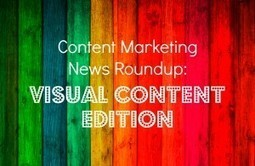 Content Marketing News Roundup: Visual Content Edition | Reputation Capital | Public Relations & Social Media Insight | Scoop.it