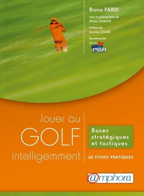 Jouer au golf intelligemment | Le Meilleur du Golf | Le Meilleur du Golf | Scoop.it
