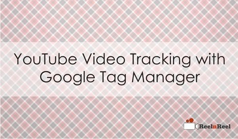 YouTube Video Tracking with Google Tag Manager (GTM) | Internet Marketing | Scoop.it