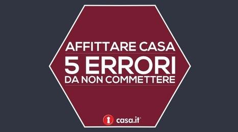 5 errori da non commettere quando si affitta una casa | Casapuntoit | Scoop.it