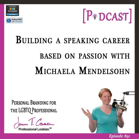 #91 - Building a Speaking Career Based on Passion with Michaela Mendelsohn [Podcast] - Jenn T. Grace | Gay Business & Marketing | Scoop.it