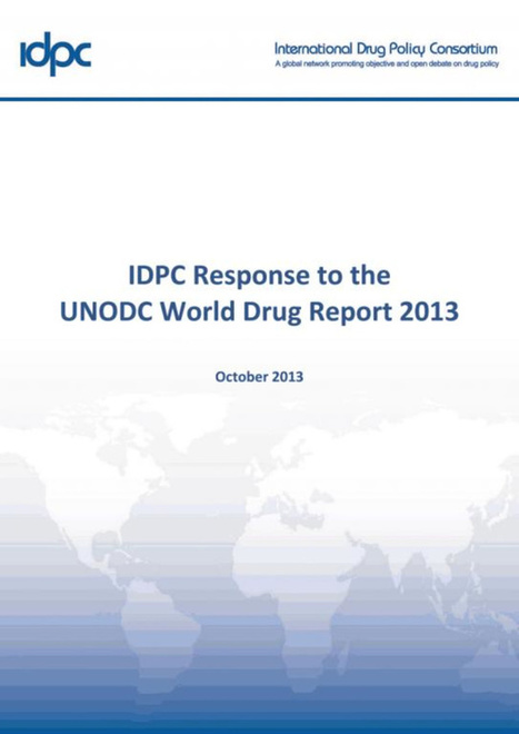 IDPC response to the  UNODC World Drug Report 2013 | Drugs, Society, Human Rights & Justice | Scoop.it