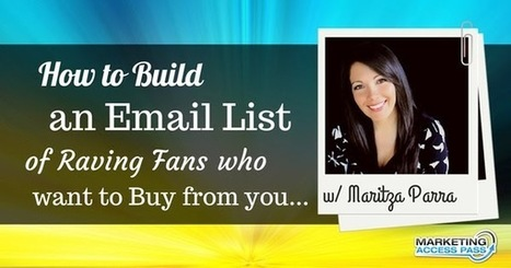 How to Build an Email List of Raving Fans that Will Happily Pay You with Maritza Parra | Email Marketing | Scoop.it