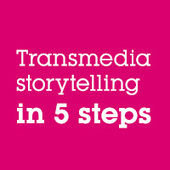Infographic: Transmedia storytelling in 5 steps | Richard Kastelein on Second Screen, Social TV, Connected TV, Transmedia and Future of TV | Scoop.it