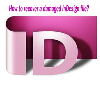 How to recover a damaged InDesign file - InDesign File Repair Blogs | File Repair Tool | Scoop.it