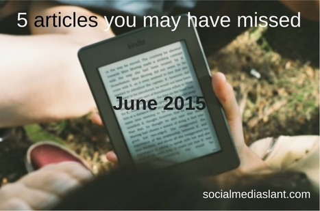 5 articles you may have missed (June 2015) | The Social Media Slant Magazine | Scoop.it