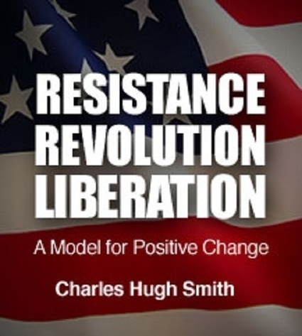 oftwominds-Charles Hugh Smith: Resistance, Revolution, Liberation: A Model for Positive Change | Gold and What Moves it. | Scoop.it