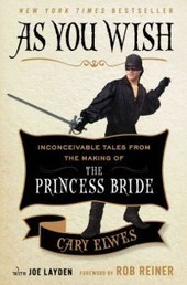 As You Wish: Inconceivable Tales From the Making of The Princess Bride, by Cary Elwes | YAFic | Scoop.it