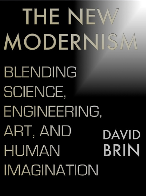 The New Modernism: Blending Science, Engineering, Art, and Human Imagination | Looking Forward: Creating the Future | Scoop.it