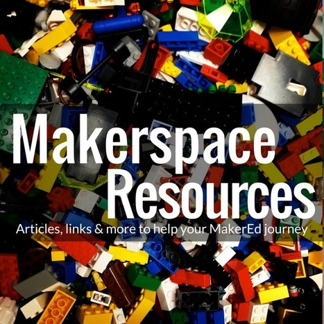 Makerspace Resources | Renovated Learning | library life | Scoop.it