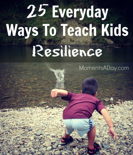 25 Ideas for Teaching Your Kids Resiliency | Educational Psychology | Scoop.it