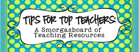 Tips for Top Teachers: A Smorgasboard of Teaching Resources | Teaching Blogs to Read | Scoop.it