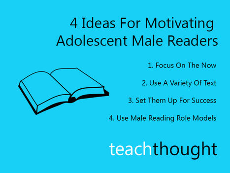 4 Ideas For Motivating Adolescent Male Readers ~ teachthought | marked for sharing | Scoop.it