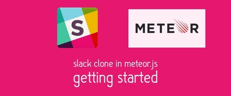 Building a Slack Clone in Meteor.js: Getting Started | JavaScript for Line of Business Applications | Scoop.it