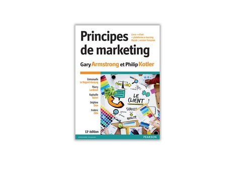Principes de marketing - Gary Armstrong et Philip Kotler, adapté par Emmanuelle Le Nagard-Assayag, Thierry Lardinoit, Raphaëlle Butori, Delphine Dion et Frédéric Oble | ESSEC Latest Publications | Scoop.it