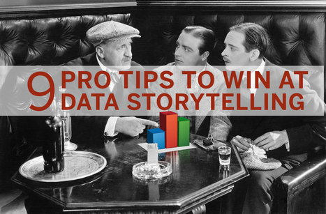 9 Pro Tips To Win At Data Storytelling | Soup for thought | Scoop.it