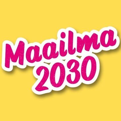 Maailma 2030 – Millaisen maailman sinä haluat? | TVT-työkalut lukio-opetuksessa | Scoop.it