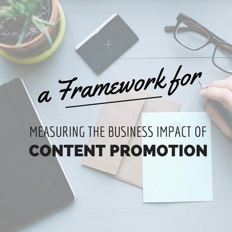 A Framework for Measuring the Business Impact of Content Promotion [Template] | PR related news | Scoop.it
